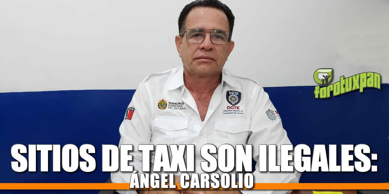 Sitios de TAXI son ilegales: Ángel Carsolio