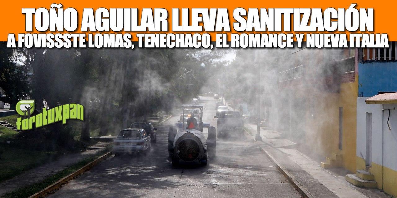 LLEVA SANITIZACIÓN TOÑO AGUILAR A INFONAVIT TENECHACO, FOVISSSTE LOMAS, EL ROMANCE Y NUEVA ITALIA.