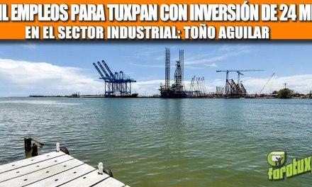 11 MIL EMPLEOS PARA TUXPAN CON INVERSIÓN DE 24 MMDP EN EL SECTOR INDUSTRIAL: TOÑO AGUILAR