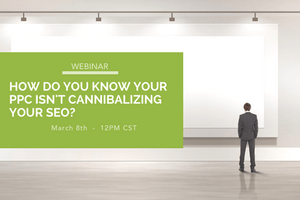 How Do You Know Your PPC Isn't Cannibalizing Your SEO? [Webinar]