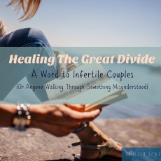 Healing the Great Divide: A Word to Infertile Couples