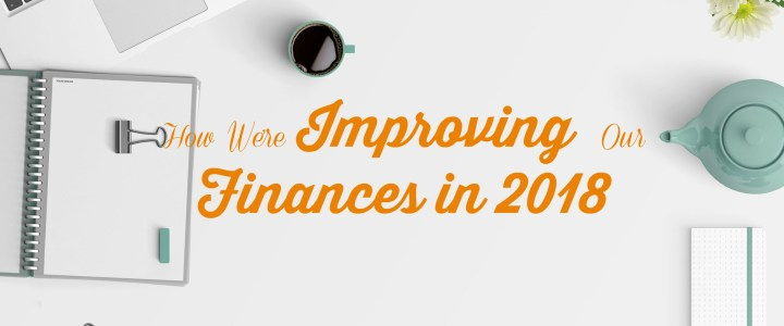 How We're Improving Our Finances in 2018