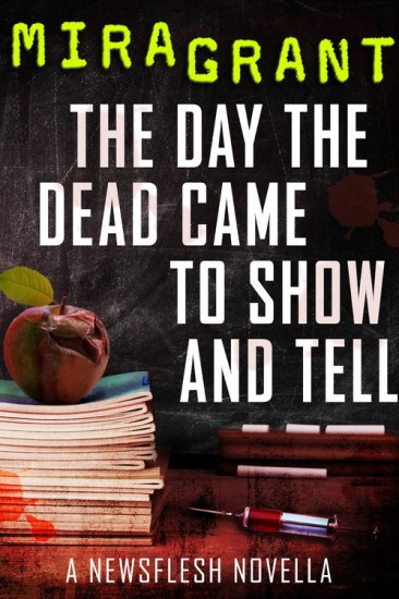 Ominous October – The Day the Dead Came to Show and Tell: A Newsflesh Novella by Mira Grant