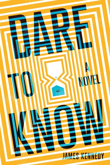 Can't Wait Wednesday | Dare to Know: A Novel by James Kennedy