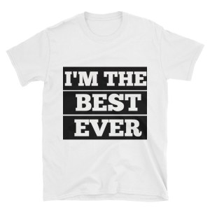 Fortis 'I'm the best ever' Unisex T-Shirt