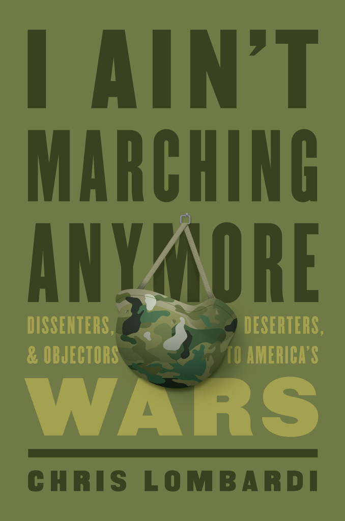 """I Ain't Marching Anymore: Dissenters, Deserters, and Objectors to America's Wars"" w/ Chris Lombardi – Ep 84"
