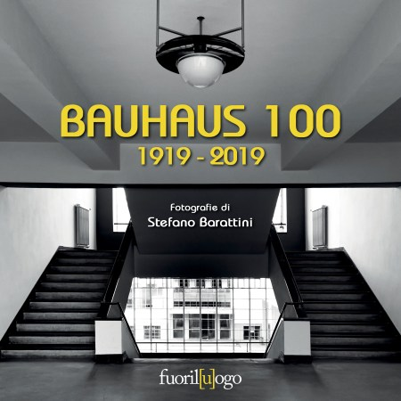 BAUHAUS 100 1919 2019 di Stefano Barattini Fuoriluogo- Litteralia