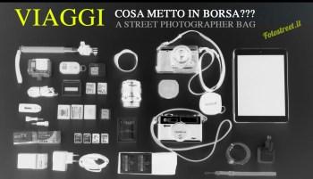 fotostreet it bag - Viaggi: cosa metto in borsa?  A Street Photographer Bag - fotostreet.it