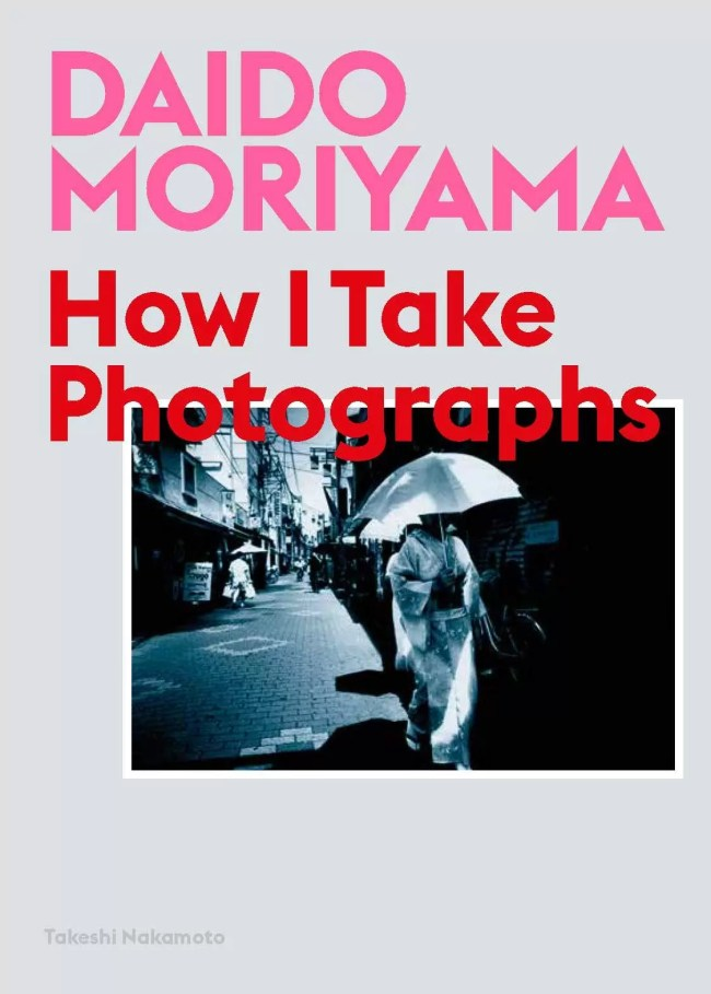 daido moryama how I Take Photographs - Daido Moriyama: How I Take Photographs - fotostreet.it