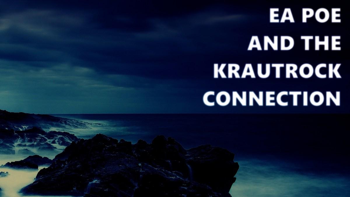"Photo of dark ocean scene, waves smashing on the coastline. Writing says ""EA Poe and the Krautrock Connection"""