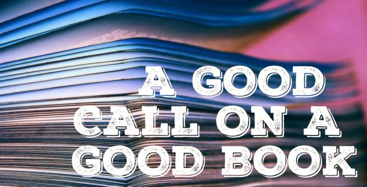 Picture of book with text 'A Good Call on a Good Book'