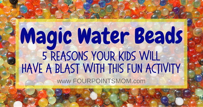 5 Reasons Your Kids Will Have a Blast with Magic Water Beads