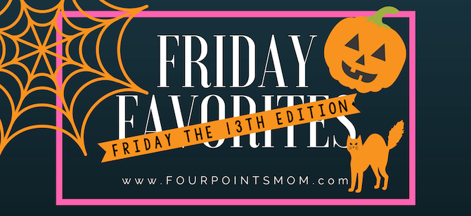 Friday Favorites with Four Points Mom (10-13-17)