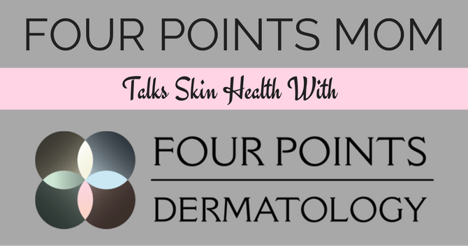 Four Points Mom Talks Skin Health with Four Points Dermatology