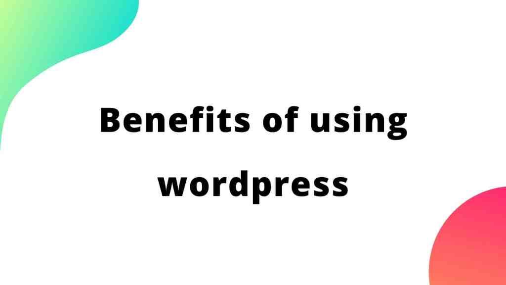 some important benefits to start using wordpress