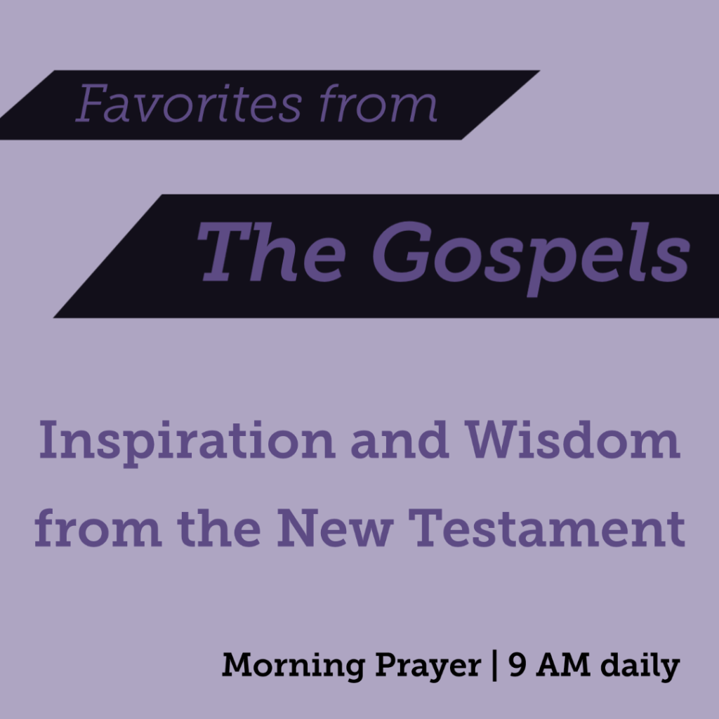 "Black banners across the top of a light purple background reading ""Favorites from the Gospels."" Below is the text ""Inspiration and Wisdom from the New Testament, Morning Prayer, 9 AM daily."""