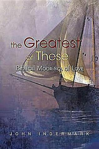 cover of the greatest of these by John Indermark