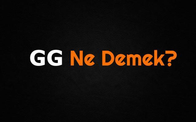 Good game'in anlamına bakıyoruz, Gg nedir