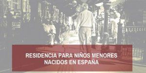 Autorización de residencia para menores nacidos en España