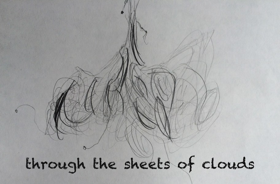 through the sheets of clouds