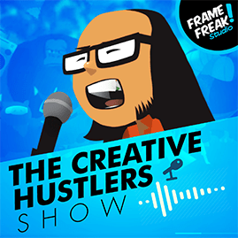 The Creative Hustlers Show - Frame Freak Studio