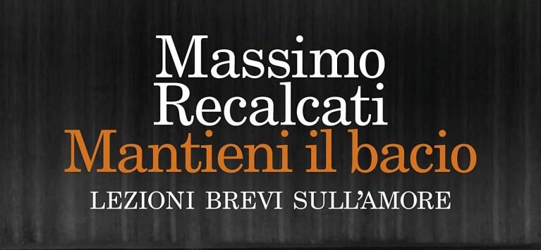 """Quale amore? Su """"Mantieni il bacio"""" di Massimo Recalcati"""