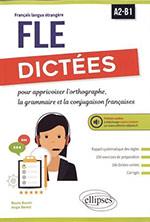 Dictées pour apprivoiser l'orthographe, la grammaire et la conjugaison françaises