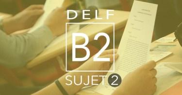 DELF B2 sujet 2