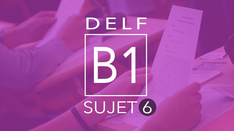 DELF B1 - sujet 6 tout public