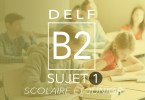 DELF B2 scolaire et junior sujet 1