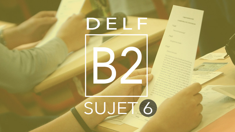 DELF B2 sujet 6