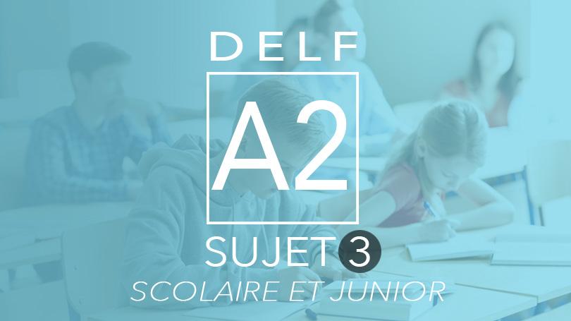 DELF A2 scolaire et junior sujet 3