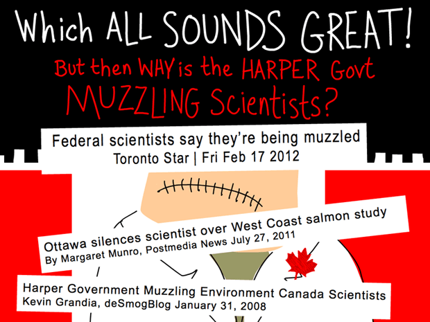 Which all sounds great but then why is the Harper Government muzzling scientists, Muzzled scientists illustration by Franke James