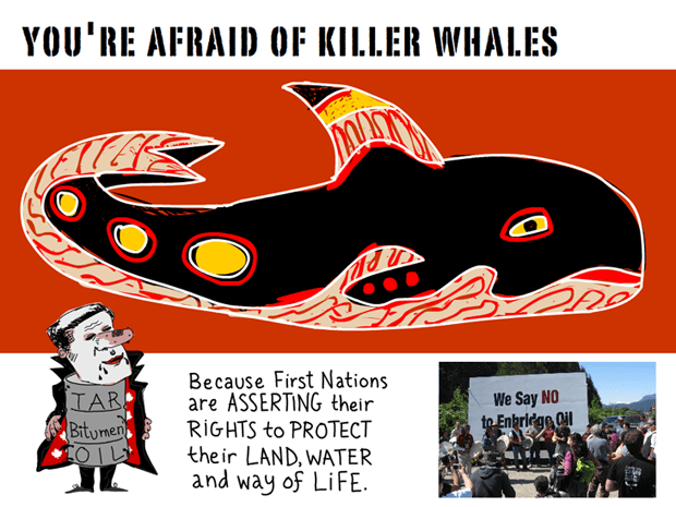 you're afraid of killer whales because First Nations are asserting their rights to protect their land, water and way of life; Killer Whale illustration by Franke James. Photo of First Nations protest courtesy Living Oceans Org