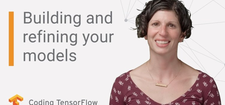 Building and Refining Your Models in TensorFlow