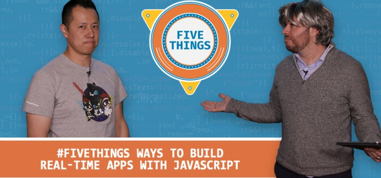 Five Ways to Build Real-Time Apps with JavaScript