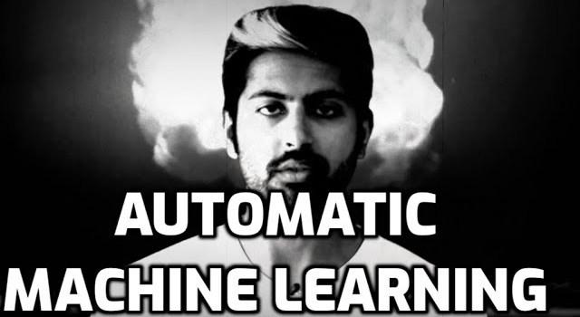 Automatic Machine Learning