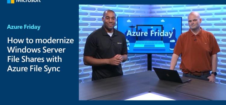 Modernizing Windows Server File Shares with Azure File Sync