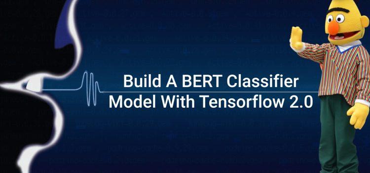 How To Build A BERT Classifier Model With TensorFlow 2.0