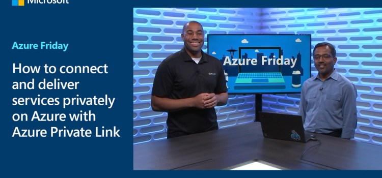 Connect and Deliver Services Privately on Azure with Azure Private Link
