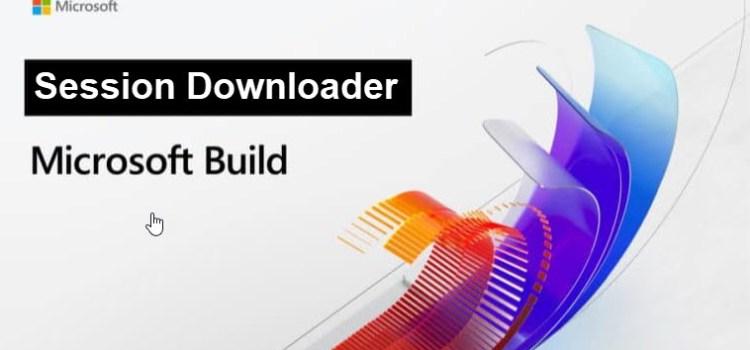 Build 2020 Session Downloader
