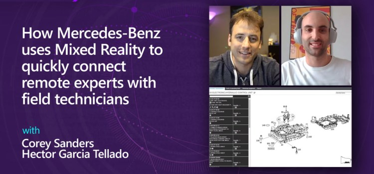 How Mercedes-Benz Uses Mixed Reality to Quickly Connect Remote Experts with Field Technicians