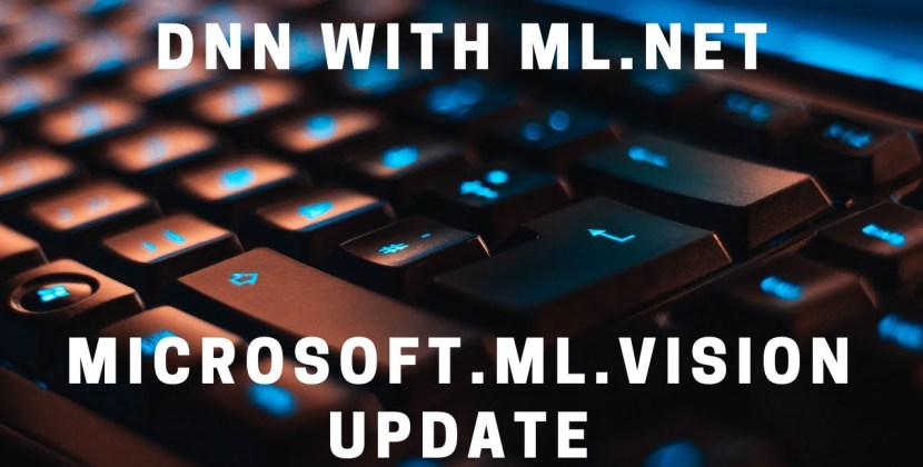 Creating a Deep Neural Network in ML.NET – Microsoft.ML.Vision Update