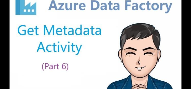 How to Get Metadata Activity in Azure Data Factory