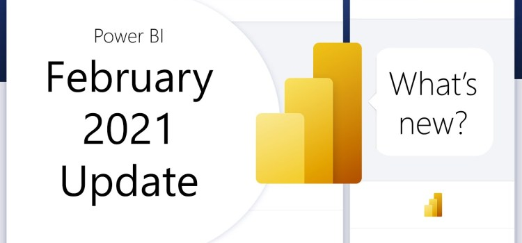 Power BI Update – February 2021