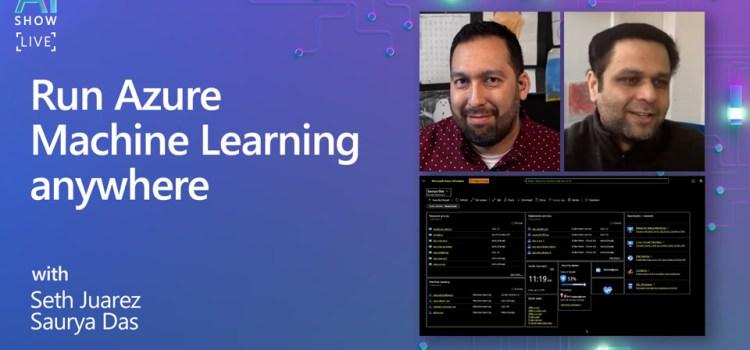 Run Azure Machine Learning Anywhere