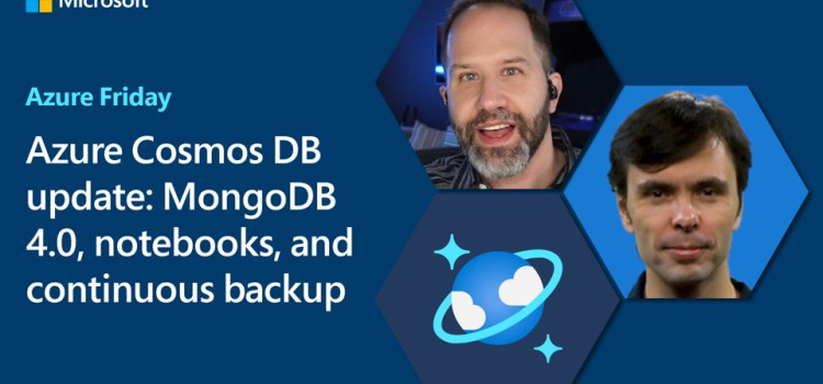 Azure Cosmos DB update: MongoDB 4.0, notebooks, and continuous backup | Azure Friday