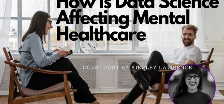 How is Data Science Affecting Mental Healthcare