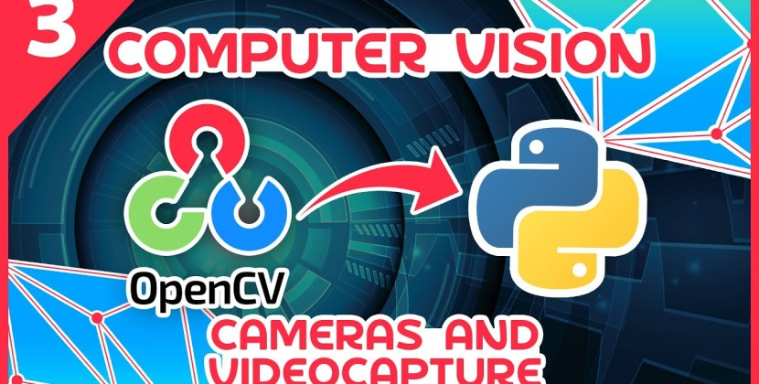 OpenCV Python Tutorial #3 – Cameras and VideoCapture