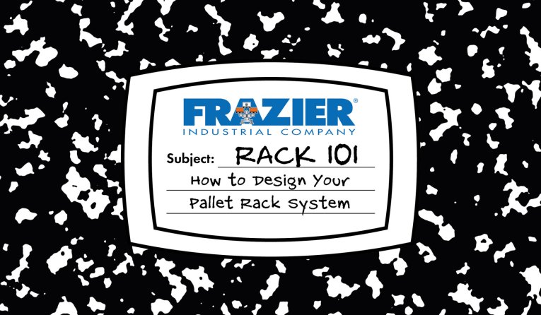 Frazier Industrial Company's Rack 101© Manual, the material handling industry's most comprehensive guide for designing a Pallet Rack System.